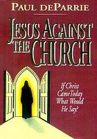 Jesus Against The Church -- By Paul deParrie